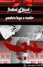 ★Festival Of Blood★ (Yandere Boys x ⓡⓔⓐⓓⓔⓡ) by MegumiLavender