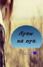 Ayaw na nya. (Short Story) by CrazyLittLeJhoyce