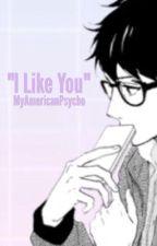 """""""I Like You"""" (Ryden)  by MyAmericanPsycho"""