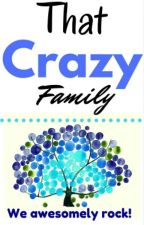 That Crazy Family by SoulsMeetInJannah