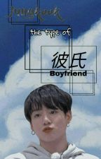 Jungkook The Type Of Boyfriend by Xio_Ackerman
