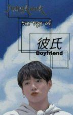 Jungkook The Type Of Boyfriend by Xio_Ackerman