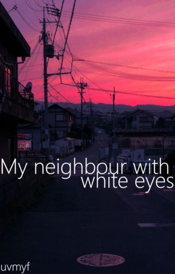My neighbour with white eyes