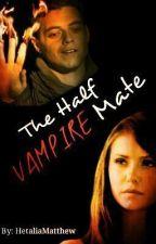 The Half Vampire Mate by HetaliaMatthew