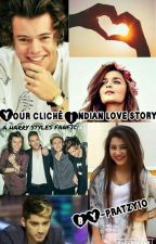 YOUR CLICHÉ INDIAN LOVE STORY》HARRY STYLES♤ by PRATZY10