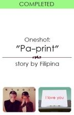 "(Oneshot) ""Pa-print"" by Filipina"