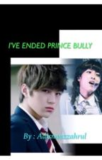 I'VE ENDED PRINCE BULLY by adisnaazzahrul