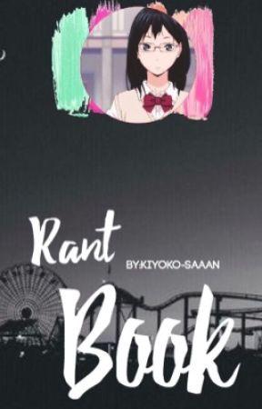 rant book!  by kiyoko-saaan