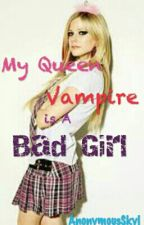 My Queen Vampire Is A Bad Girl by AnonymousSkyl
