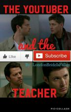 The Youtuber And The Teacher by LondonBridgeIsFallen