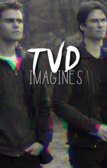 The Vampire Diaries // Imagines