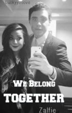 We Belong Together - A Zalfie Story by Luckyyinlove