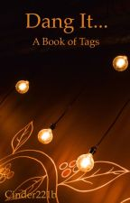 Dang It... A book of tags by Cinder221b