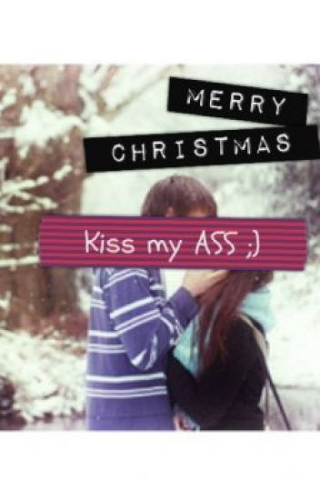 Merry Christmas, Kiss my Ass