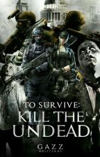 To Survive: Kill The Undead [TS:KU] [UNEDITED] by --Gazz