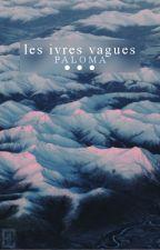 Les ivres vagues by palomalarose