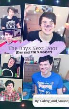 The Boys Next Door (Dan and Phil X Reader) by Galaxy_And_Around_