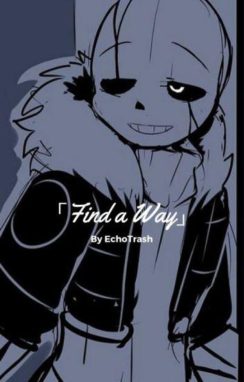 「Find a Way」→Gaster!Sans x Reader