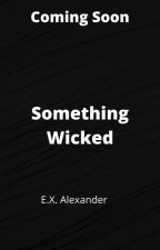 Something Wicked by EXAlexander