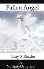 Gray X Reader(Fallen angel)WATTYS 2017!! by NathalyDragneel