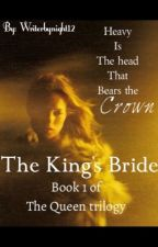 The King's Bride - Book 1 of The Queen trilogy by WriterByNight12