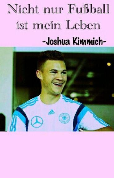 Nicht nur Fußball ist mein Leben.-Joshua Kimmich