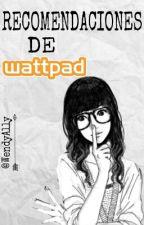 Recomendaciones de Wattpad  by WendyAlly
