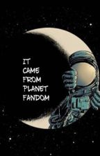 It Came From Planet Fandom by Heed_Not_The_Rabble