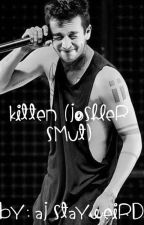 Kitten (joshler smut) by Aj-Stayweird