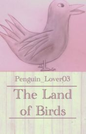 The Land Of Birds by Penguin_Lover03