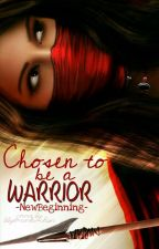 Chosen To Be A Warrior by -NewBeginning-