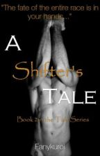 A Shifter's Tale: A Tale Series Book 2 [BXB] (On Hold) by Fanykuroi