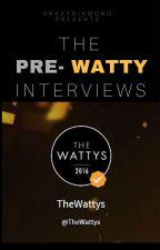 The Pre-Watty Interviews by krazydiamond
