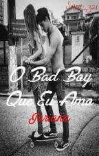 O Bad Boy Que Eu Amo - Jariana by Sweet_321