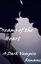 Dreams of the Heart (A Dark Vampire Romance) by onlyoneamy