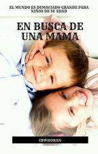 En Busca De Una Mamá (Lutteo) [Terminada] by -ibwhoran-