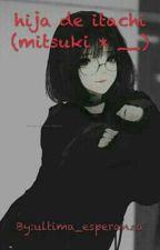 Hija De Itachi (Mitsuki Y Tu) by ultima_esperanza