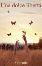Una dolce libertà by Ilariapalumboo