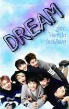 DREAM ◈ [2jae/MarkJin/JackBam] by YoungJaeBum_ever