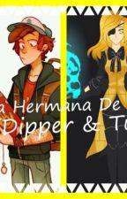 La hermana de Bill [Dipper Y Tú] [#Book1] by xanje_rikux-