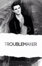 Troublemaker {s/mb} by TheBestMikaelson