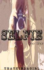 SELFIE (ONE SHOT) by ThatKindaGirl