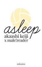 Asleep || Akaashi Keiji X Male!Reader by NekoAisu