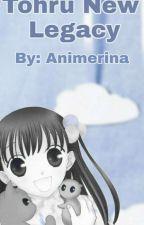 Tohru New Legacy (Fruit Basket Fanfiction) by Animerina
