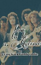 How To Be A Queenie. by goingbackwithfreddie