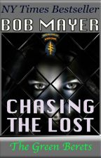 The Green Berets: Chasing the Lost by BobMayer