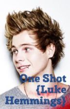One Shot {Luke Hemmings} by The_Carly_Clifford