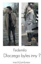 Fedemila - Dlaczego Byłeś inny ?  by mechi_lambrexx1111