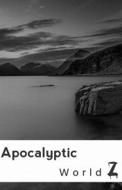 Apocalyptic World Z by _xXxAlaskaxXx_