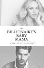 The Billionaire's Baby Mama (18+) by chocojayy